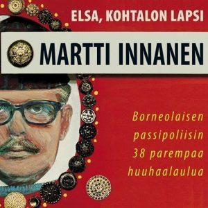 Martti Innanen - Elsa kohtalon lapsi - Borneolaisen passipoliisin 38 parempaa lau