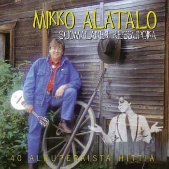 Mikko Alatalo - Suomalainen Suomalainen Reissupoika - 40 Hittiä